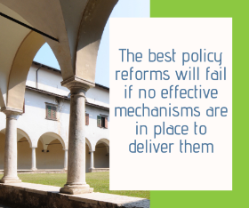 The best policy reforms will fail if no effective mechanisms are in place to deliver them