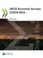 Publication cover of the Economic Survey of Costa Rica. Costa Rica has achieved strong levels of well-being. However, many institutional obstacles are hampering more robust growth and the spreading of its gains more widely.